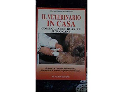 Il veterinario in casa. Come curare e guarire il tuo cane (Cani) por Giovanni Falsina