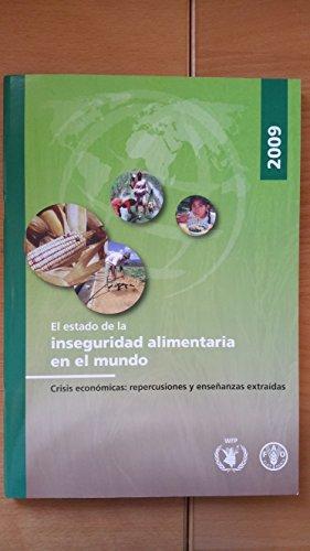 El Estado de La Inseguridad Alimentaria En El Mundo 2009: Crisis Economicas: Repercusiones y Ensenanzas Extraidas por Food and Agriculture Organization of the United Nations