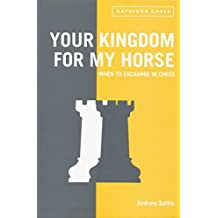 Your Kingdom for My Horse: When to Exchange in Chess by Andrew Soltis (2015-10-27)