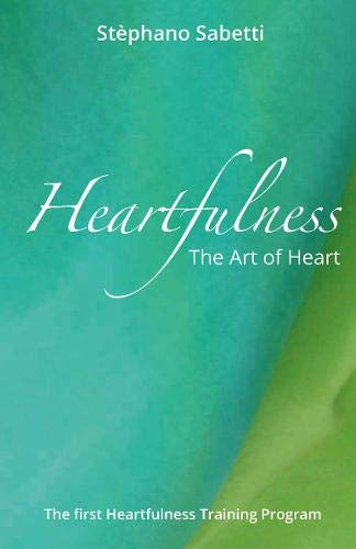 Heartfulness: The Art of Heart (The first Heartfulness Training Programme)