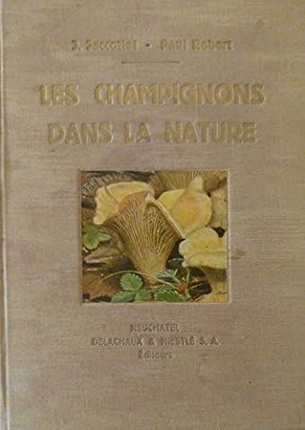 Les Champignons dans la Nature illustré de 76 planches en couleurs de Paul Robert, fils et de 47 dessins à la plume du Dr E. Jaccottet