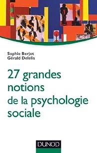 27 grandes notions de la psychologie sociale par Sophie Berjot