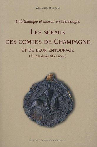 Les sceaux des comtes de Champagne et de leur entourage (fin XIe - début XIVe siècle) : Emblématique et pouvoir en Champagne (1Cédérom) par Arnaud Baudin
