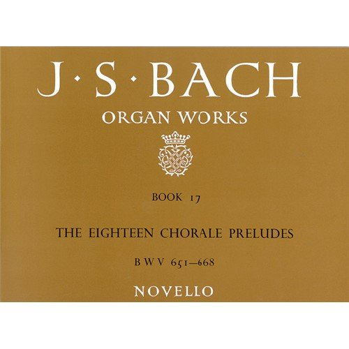 J S BACH: ORGAN WORKS BOOK 17 THE EIGHTEEN CHORALE PRELUDES BWV 651 668  PARTITURAS PARA ORGANO