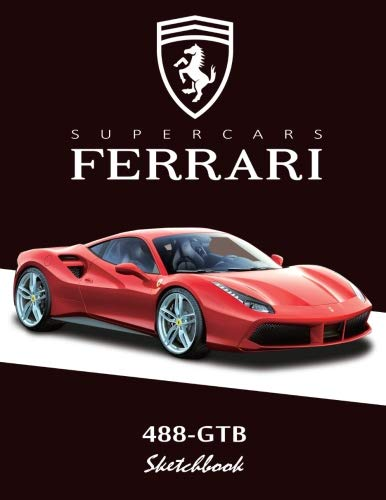 Supercars Ferrari 488-GTB Sketchbook: Blank Paper for Drawing, Doodling or Sketching, Writing (Notebook, Journal) White Paper, 100 Durable Blank Pages ... x 11