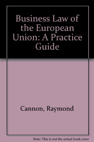 Business Law of the European Union: A Practice Guide por Raymond Cannon