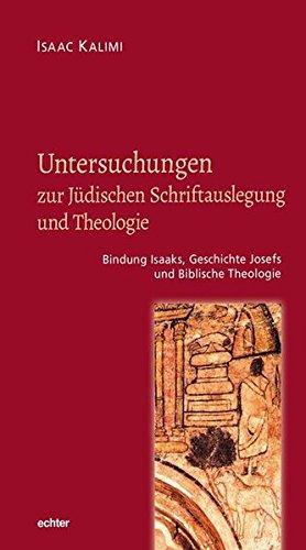 Untersuchungen zur Jüdischen Schriftauslegung und Theologie: Bindung Isaaks, Geschichte Josefs und Biblische Theologie