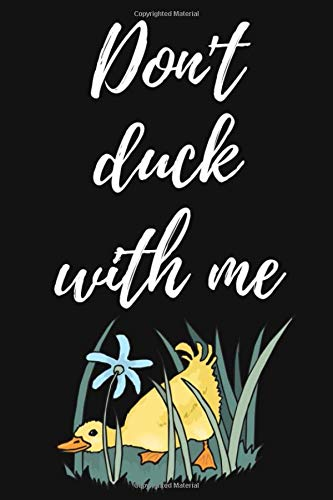 Don't Duck With Me: Notebook / Journal / Diary / Notepad, Duck Gifts For Duck Lovers (Lined, 6