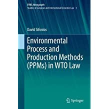 Environmental Process and Production Methods (PPMs) in WTO Law (European Yearbook of International Economic Law)