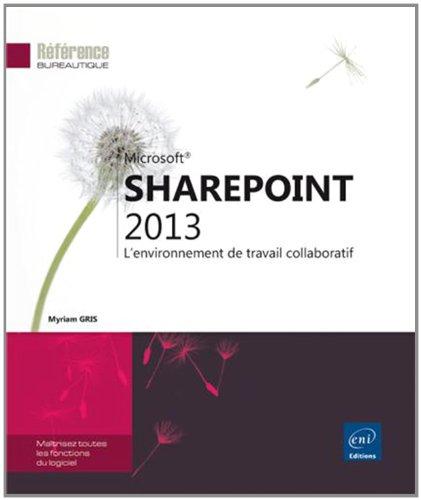SharePoint 2013 - L'environnement de travail collaboratif par Myriam GRIS