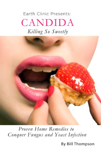 Candida: Killing So Sweetly – Proven Home Remedies to Conquer Fungus and Yeast Infection (English Edition)