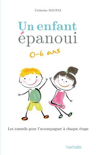 Livre gratuits en ligne Un enfant épanoui 0-6 ans / les conseils pour l'accompagner à chaque étape (Education) pdf, epub ebook