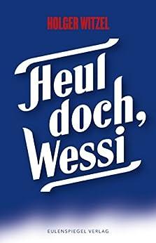 Heul doch, Wessi (German Edition) by [Witzel, Holger]