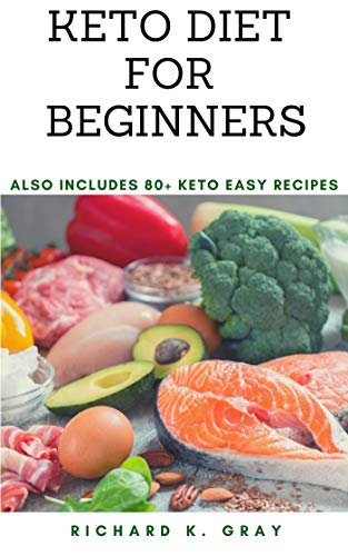 Keto Diet For Beginners: Ketogenic Weight Loss: Keto And Intermittent Fasting: Keto Explained For Beginners: 80+ Keto Easy Recipes (English Edition) -