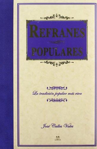 Refranes Populares: La Tradición Popular más Viva (Lengua Selecta) por José Calles Vales