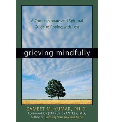 { Grieving Mindfully: A Compassionate and Spiritual Guide to Coping with Loss } By Kumar, Sameet M. ( Author ) 07-2005 [ Paperback ]