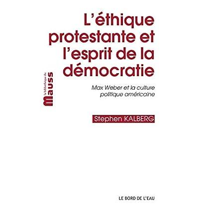 L' Ethique Protestante et l'Esprit de la Démocratie: Max Weber et la Culture Politique Améric