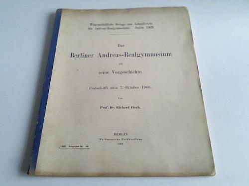Das Berliner Andreas-Realgymnasium und seine Vorgeschichte. Festschrift zum 7. Oktober 1908