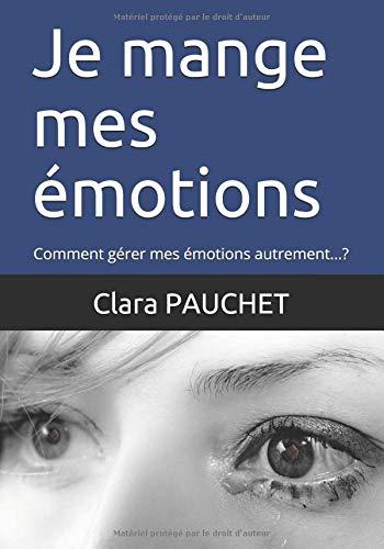 Je mange mes émotions: Comment gérer mes émotions autrement...?
