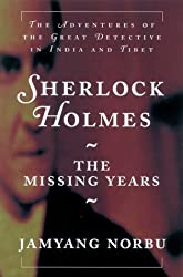 Sherlock Holmes: The Missing Years; The Adventures of the Great Detective in India and Tibet by Jamyang Norbu (1999-05-03)