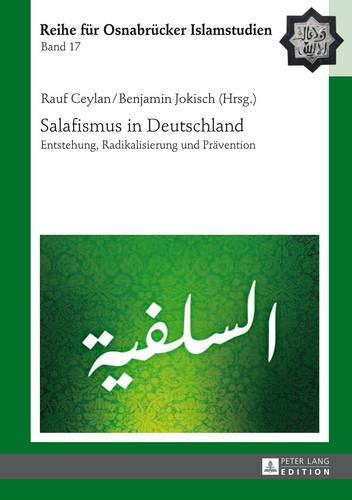Salafismus in Deutschland: Entstehung, Radikalisierung und Prävention (ROI – Reihe für Osnabrücker Islamstudien, Band 17)