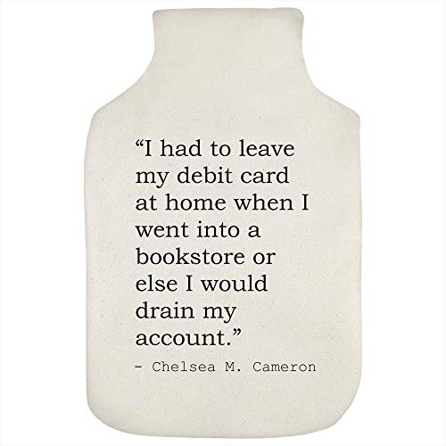 Stamp Press 'I had to leave my debit card at home when I went into a bookstore or else I would drain my account.' Quote By Chelsea M. Cameron Hot Water Bottle Cover (HW00020392)