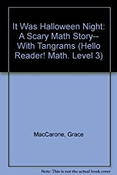 It Was Halloween Night: A Scary Math Story-- With Tangrams (Hello Reader! Math. Level 3) by Grace MacCarone (2001-09-01)
