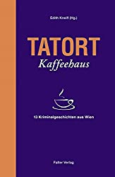 Tatort Kaffeehaus: 13 Kriminalgeschichten aus Wien (Tatort Kurzkrimis)