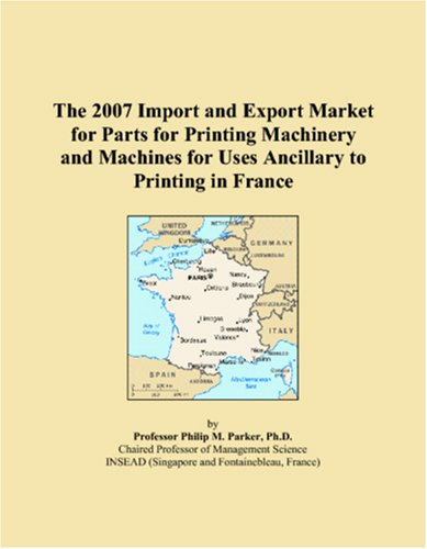 The 2007 Import and Export Market for Parts for Printing Machinery and Machines for Uses Ancillary to Printing in France
