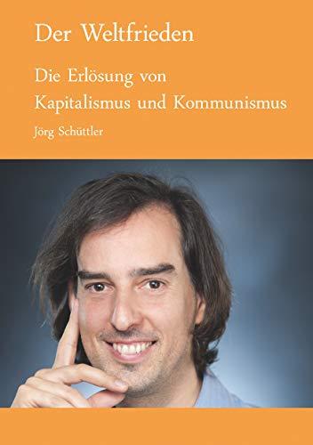 Der Weltfrieden: Die Erlösung von Kapitalismus und Kommunismus