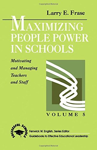 Maximizing People Power in Schools: Motivating and Managing Teachers and Staff (Successful Schools) by Larry E. Frase (30-Apr-1992) Paperback