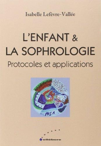 L'enfant et la sophrologie - protocoles et applications de Isabelle Lefèvre-Vallée (25 février 2010) Broché