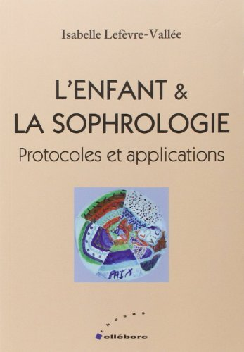 L'enfant et la sophrologie - protocoles et applications de Isabelle Lefvre-Valle (25 fvrier 2010) Broch