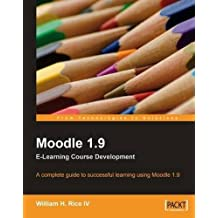 Moodle 1.9 E-Learning Course Development: A complete guide to successful learning using Moodle by William Rice (2008-06-27)