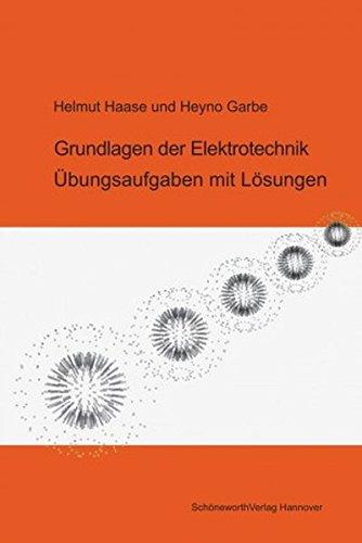 Grundlagen der Elektrotechnik: Übungsaufgaben mit Lösungen