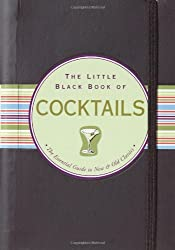 The Little Black Book Of Cocktails: The Essential Guide to New & Old Classics (Little Black Books)