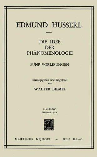 Die Idee Der Phanomenologie: Funf Vorlesungen: FÜNf Vorlesungen. - Nachdruck Der 2. Erg. Auflage - (Husserliana: Edmund Husserl – Gesammelte Werke)