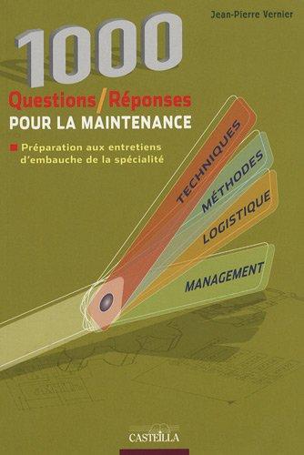 1000 Questions-réponses pour la maintenance : Préparation aux entretiens d'embauche du CAP au diplôme d'ingénieur