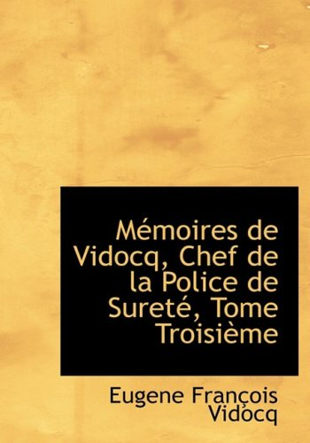 3: Mémoires de Vidocq, Chef de la Police de Sureté, Tome Troisième