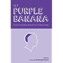 Be a Purple Banana: Getting Extraordinary Results from Ordinary People