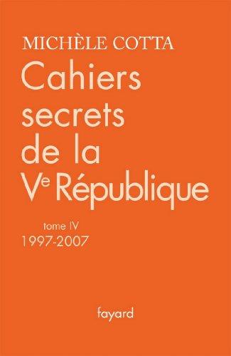 Cahiers secrets de la Ve République, tome 4 (1997-2007) (Documents)