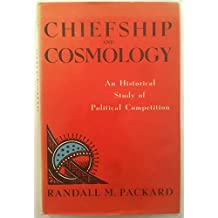 Packard: Chiefship & Cosmology: An Historical Study Of Political Competition