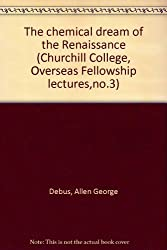 The chemical dream of the Renaissance (Churchill College, Overseas Fellowship lectures,no.3)