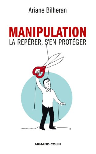 Manipulation - La repérer, s'en protéger