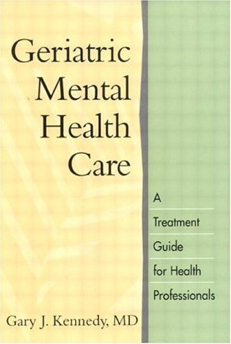 Geriatric Mental Health Care: A Treatment Guide for Health Professionals by Gary J. Kennedy MD (2000-08-08)