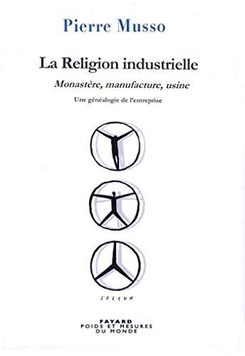 La Religion industrielle : Monastère, manufacture, usine. Une généalogie de l'entreprise (Essais)
