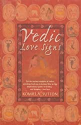 Vedic Love Signs: Let the Ancient Wisdom of Indian Astrology Lead You to Karmic Bliss in this Inspirational Guide to Finding and Keeping in Love by Komilla Sutton (2003-12-31)