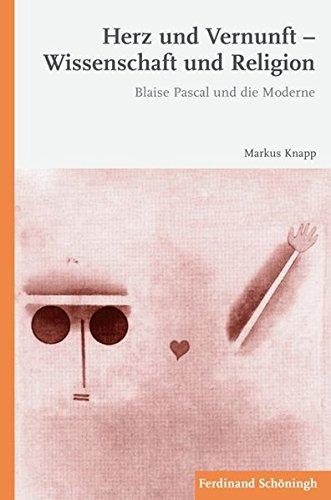 Herz und Vernunft  Wissenschaft und Religion. Blaise Pascal und die Moderne