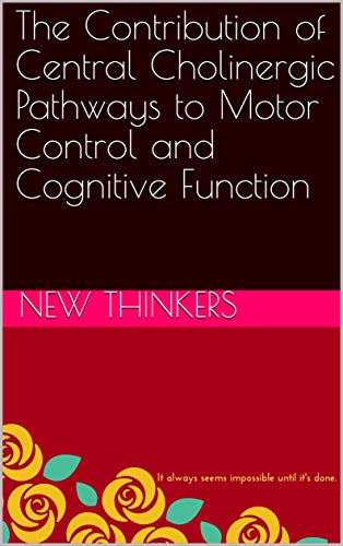 The Contribution of Central Cholinergic Pathways to Motor Control and Cognitive Function (English Edition)