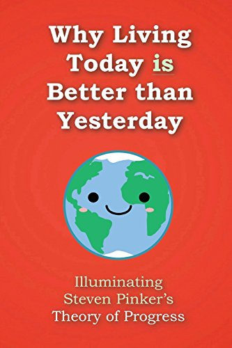 Why Living Today is Better than Yesterday: Illuminating Steven Pinker's Theory of Progress